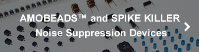 AMOBEADS™ and SPIKE KILLER Noise Suppression Devices