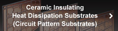 Ceramic Insulating Heat Dissipation Substrates (Pattern Circuit Substrates)